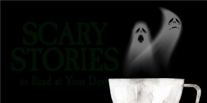 Scary Stories to Read at Your Desk